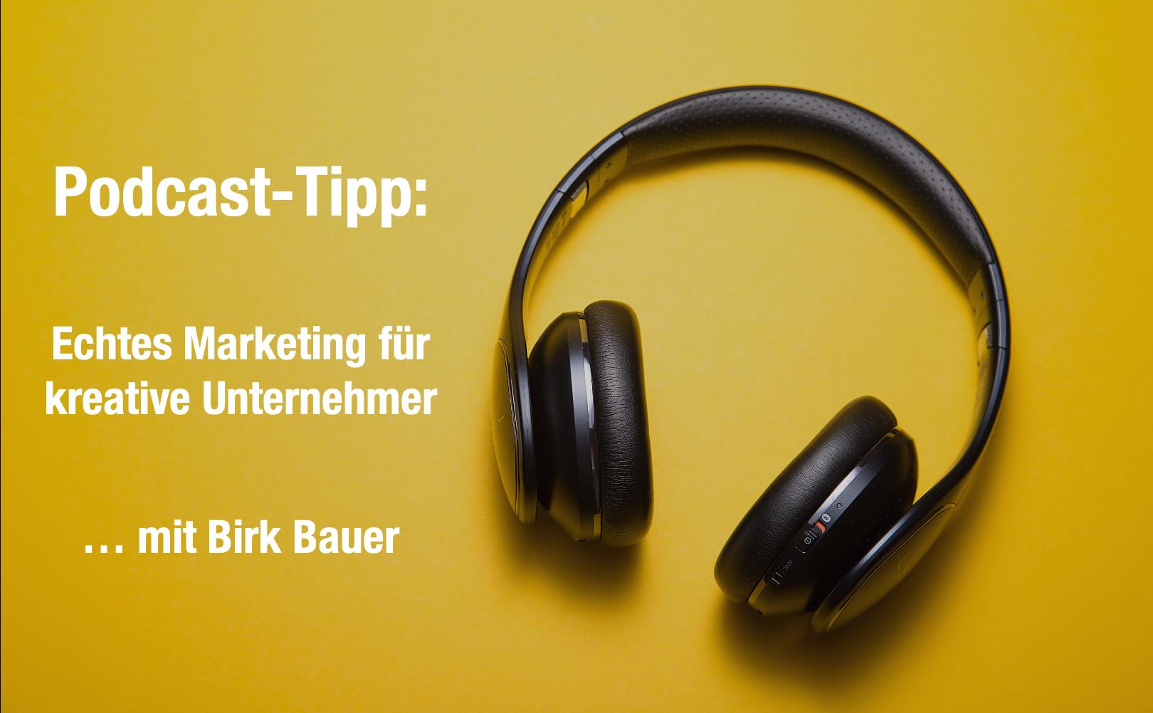 """Podcast: """"Echtes Marketing für kreative Unternehmer"""" mit Birk Bauer"""